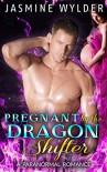 ROMANCE: PARANORMAL ROMANCE: Pregnant by the Dragon Shifter (Shapeshifter Protector Pregnancy BBW Romance) (Paranormal Fantasy Bodyguard Romance) - Jasmine Wylder