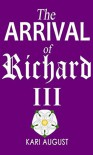 The Arrival of Richard III - Kari August, Tiffany Martin, Caroline Christner