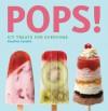 Pops!: Icy Treats for Everyone - Krystina Castella