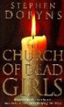 The Church Of Dead Girls - STEPHEN DOBYNS