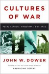 Cultures of War: Pearl Harbor/Hiroshima/9-11/Iraq - John W. Dower