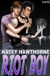 Riot Boy - Katey Hawthorne