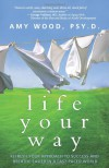 Life Your Way: Refresh Your Approach to Success and Breathe Easier in a Fast-Paced World - Amy  Wood