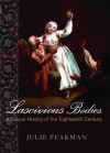 Lascivious Bodies : A Sexual History of the Eighteenth Century - Julie Peakman