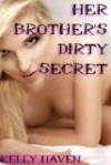 Her Brother's Dirty Secret - Kelly Haven