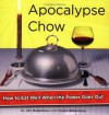 Apocalypse Chow: How to Eat Well When the Power Goes Out - Jon Robertson, Robin G. Robertson