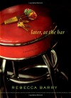 Later, at the Bar - Rebecca Barry