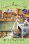 The Pumpkin Muffin Murder - Livia J. Washburn