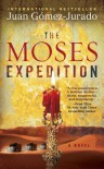 The Moses Expedition: A Novel - Juan Gomez-Jurado