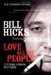 Love All the People: Letters, Lyrics, Routines - Bill Hicks, John Lahr
