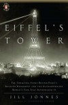 Eiffel's Tower: The Thrilling Story Behind Paris's Beloved Monument and theExtraordinary World's Fair That Introduced It - Jill Jonnes