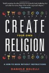 Create Your Own Religion: A How-To Book Without Instructions - Daniele Bolelli