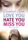 Love you, hate you, miss you (Taschenbuch) - Elizabeth Scott, Ilse Rothfuss