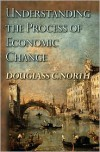 Understanding the Process of Economic Change (Princeton Economic History of the Western World) - Douglass C. North