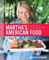 Martha's American Food: A Celebration of Our Nation's Most Treasured Dishes, from Coast to Coast - Martha Stewart