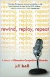 Rewind Replay Repeat: A Memoir of Obsessive Compulsive Disorder - Jeff Bell