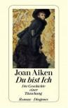 Du bist ich: Die Geschichte einer Täuschung - Joan Aiken