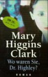 Wo waren Sie, Dr. Highley? - Mary Higgins Clark