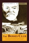 The Bosses Club: The conspiracy that caused the Johnstown Flood,destroying the iron and steel capital of America - Richard A Gregory