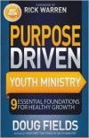 Purpose Driven Youth Ministry: 9 Essential Foundations for Healthy Growth (Youth Specialties) - Doug Fields
