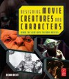 Designing Movie Creatures and Characters: Behind the scenes with the movie masters - Richard Rickitt