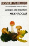 Mushrooms: The Photographic Guide to Identify Common & Important Mushrooms - Roger Phillips