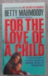 For the Love of a Child - Betty Mahmoody, Arnold D. Dunchock
