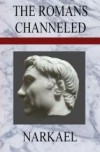 The Romans Channeled - Narkael