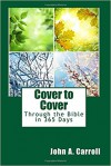 Cover to Cover: Through the Bible in 365 Days - John A Carroll
