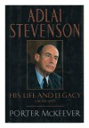 Adlai Stevenson: His Life and Legacy - Porter McKeever