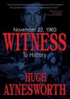 November 22, 1963: Witness to History - Hugh Aynesworth