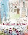 A House That Once Was - Julie Fogliano