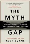 The Myth Gap: What Happens When Evidence and Arguments Aren't Enough - Alex Evans