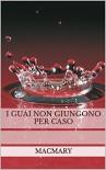 I GUAI NON GIUNGONO PER CASO - Macmary, Natascia Lacqua