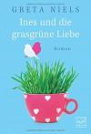 Ines und die grasgrüne Liebe - Greta Niels