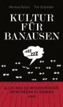 Kultur für Banausen: Alles was Sie wissen müssen, um mitreden zu können (German Edition) - Markus Reiter, Tim Schleider, Andree Volkmann