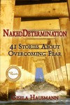 Naked Determination,41 Stories About Overcoming Fear - Gisela Hausmann
