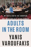 Adults in the Room: My Battle with the European and American Deep Establishment - Yanis Varoufakis