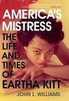 America's Mistress: The Life and Times of Miss Eartha Kitt - John L. Williams