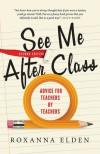 See Me After Class: Advice for Teachers by Teachers - Roxanna Elden