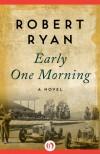 Early One Morning: A Novel - Robert Ryan
