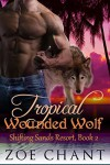 Tropical Wounded Wolf (Shifting Sands Resort Book 2) - Zoe Chant