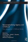 Reconceptualising Agency and Childhood: New perspectives in Childhood Studies (Routledge Research in Education) - Florian Esser, Meike S. Baader, Tanja Betz, Beatrice Hungerland
