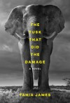 The Tusk That Did the Damage: A novel - Tania James