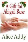 A Gift For Abigail Rose - Alice Addy