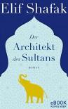Der Architekt des Sultans - Elif Shafak, Michaela Grabinger