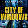 City of Windows - Robert Pobi, Stephen Graybill