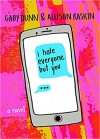 I Hate Everyone But You - Allison Raskin, Gaby Dunn