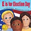 E Is for Election Day - Gloria M. Gavris, Shawn Mccann