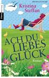 Ach du Liebesglück: Roman von Kristina Steffan (15. Juni 2015) Taschenbuch - Kristina Steffan
